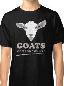 Goats do it for the kids Classic T-Shirt