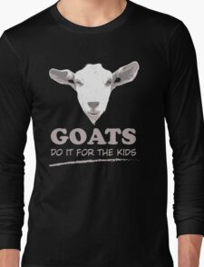 Goats do it for the kids Long Sleeve T-Shirt