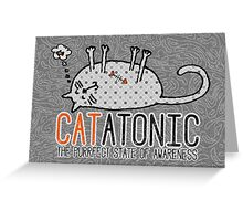 CATatonic The Purrfect State of Awareness Greeting Card