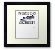 I'd Rather Be On A Cruise Ship Framed Print
