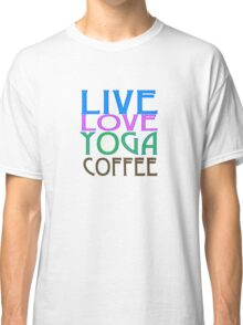 LIVE LOVE YOGA COFFEE Classic T-Shirt