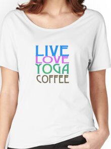 LIVE LOVE YOGA COFFEE Women's Relaxed Fit T-Shirt