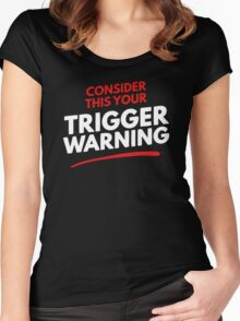 Consider This Your Trigger Warning Women's Fitted Scoop T-Shirt