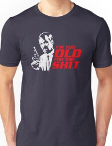 I'm Too Old For This Shit T-Shirt