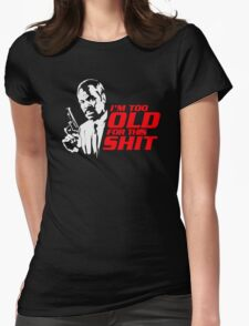 I'm Too Old For This Shit Womens Fitted T-Shirt