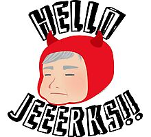 Hello Jerks!! Photographic Print