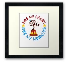 Not My Circus Not My Monkeys Funny Don't Blame Me Design Framed Print