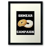 Shmear Campaign  Framed Print