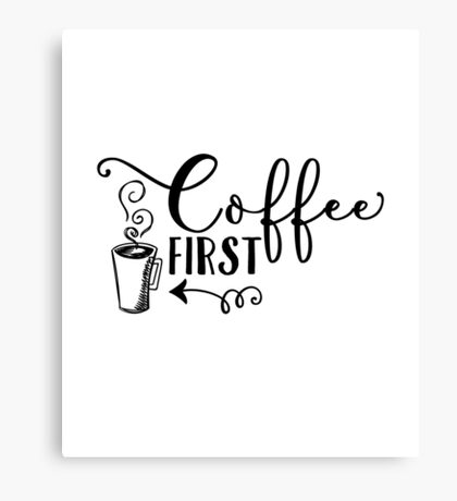 Coffee First Typography Design Canvas Print