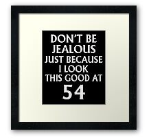Don't Be Jealous Just Because I Look This Good At 54 Framed Print