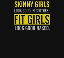 Skinny girls look good in clothes fit girls look good naked Womens Fitted T-Shirt