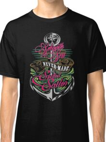 Smooth sea never made a skilled sailor Classic T-Shirt
