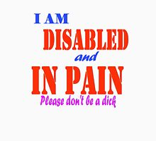 I am disabled and in pain... Unisex T-Shirt