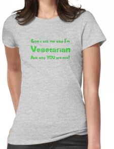 Don't ask me why I am Vegetarian - Ask why you are not - T-shirt Womens Fitted T-Shirt