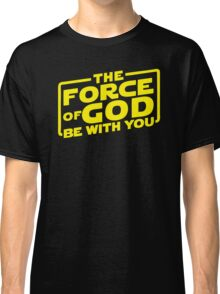 The Force of God be with you Classic T-Shirt
