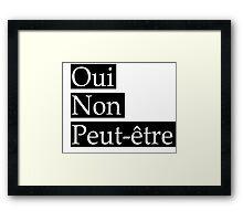 Oui, Non, Peut-etre Framed Print