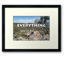 You Have to Give it Everything You've Got  Framed Print