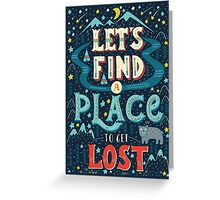 Let's find a place to get lost Greeting Card