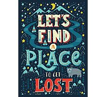 Let's find a place to get lost Photographic Print