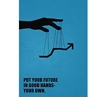 Put Your Future In Good Hands Your Own Corporate Start-Up Quotes Photographic Print