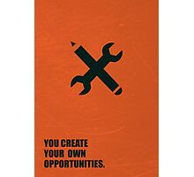 You Create Your Own Opportunities - Corporate Start-Up Quotes Photographic Print