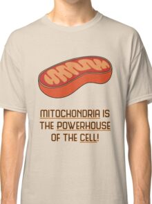 Mitochondria is the Powerhouse of the Cell Classic T-Shirt