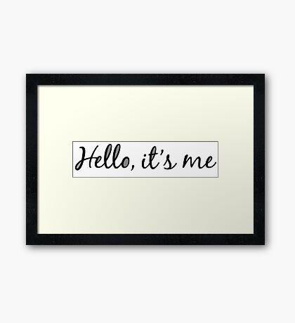 Hello, it's me Framed Print