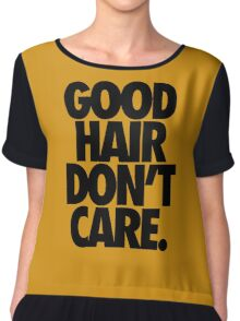 GOOD HAIR DON'T CARE. Chiffon Top