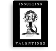 Insulting Valentines 1 Canvas Print