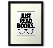JUST READ BOOKS. Framed Print