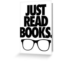 JUST READ BOOKS. Greeting Card