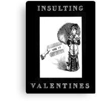 Insulting Valentines 5 Canvas Print