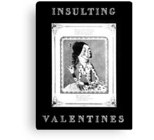 Insulting Valentines 6 Canvas Print