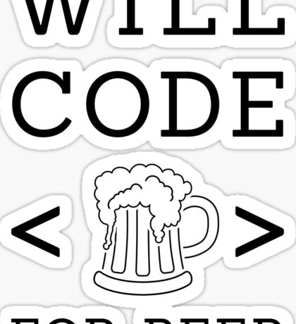 Will code for beer Sticker