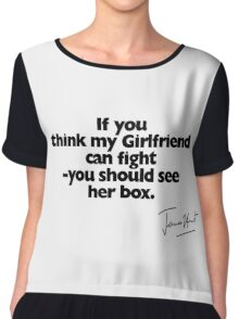 If you think my Girlfriend can fight (with signature) Chiffon Top