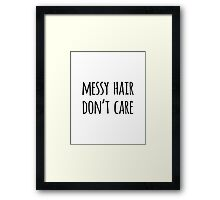 Messy Hair Don't Care Funny Quote Framed Print