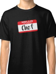 Hello My Name is Chef Decal Classic T-Shirt