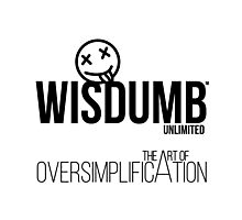 Wisdumb Unlimited - the Art of Oversimplification Photographic Print