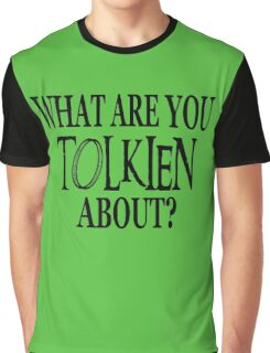 What Are You Tolkien About? Graphic T-Shirt