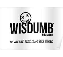 Wisdumb Unlimited - Spewing Mindless Slogans Poster