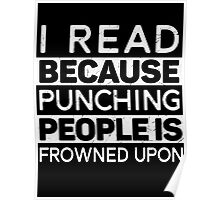I Read Because Punching People Is Frowned Upon Poster