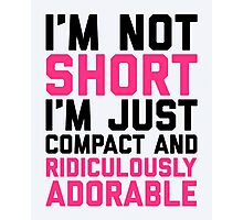I'm Not Short Funny Quote Photographic Print