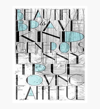 Beautiful Is Photographic Print
