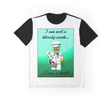 I'm not a bloody cook...I am a Chef!! Graphic T-Shirt