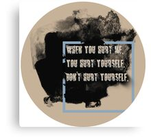 DON'T HURT YOURSELF, Canvas Print