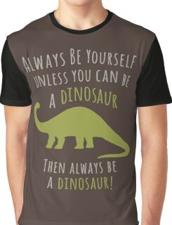 Be a Dinosaur! Graphic T-Shirt