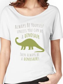 Be a Dinosaur! Women's Relaxed Fit T-Shirt