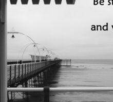 'Be still...' Psalm 37:7 Southport Pier Sticker