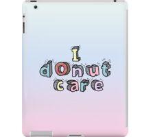 I 'donut' care  iPad Case/Skin