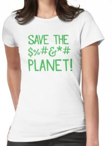 SAVE THE $%#&*# PLANET Womens Fitted T-Shirt